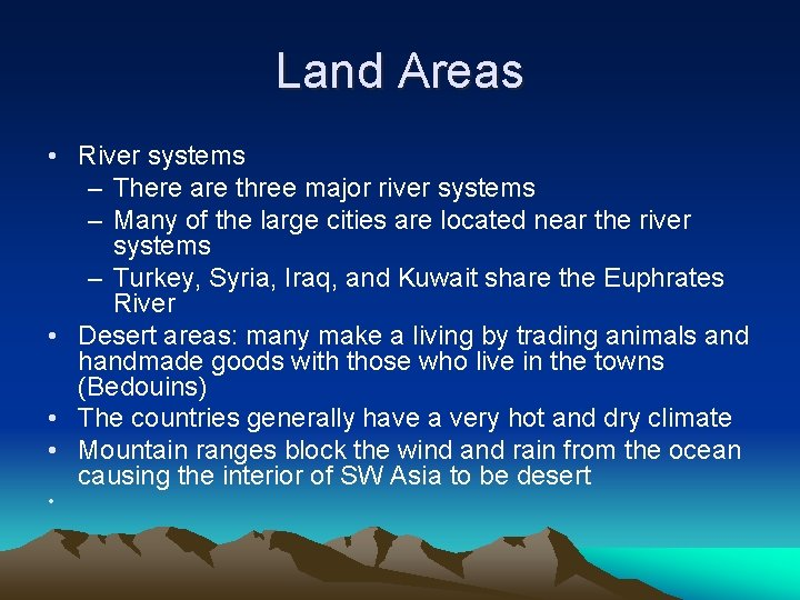 Land Areas • River systems – There are three major river systems – Many