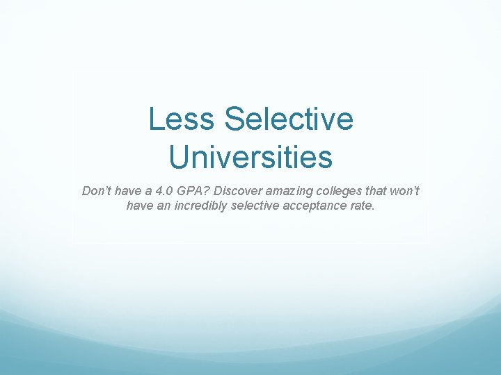 Less Selective Universities Don't have a 4. 0 GPA? Discover amazing colleges that won't