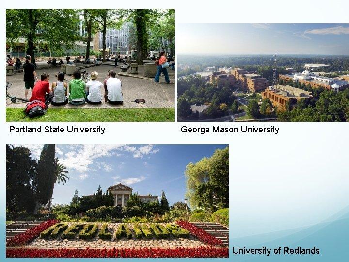 Portland State University George Mason University of Redlands