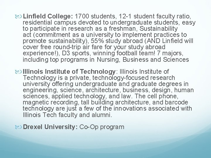 Linfield College: 1700 students, 12 -1 student faculty ratio, residential campus devoted to
