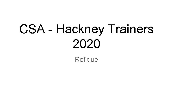 CSA - Hackney Trainers 2020 Rofique