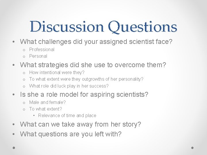 Discussion Questions • What challenges did your assigned scientist face? o Professional o Personal