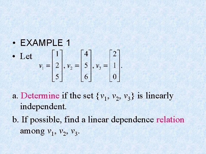 • EXAMPLE 1 • Let a. Determine if the set {v 1, v