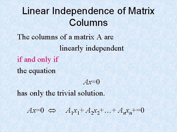 Linear Independence of Matrix Columns The columns of a matrix A are linearly independent