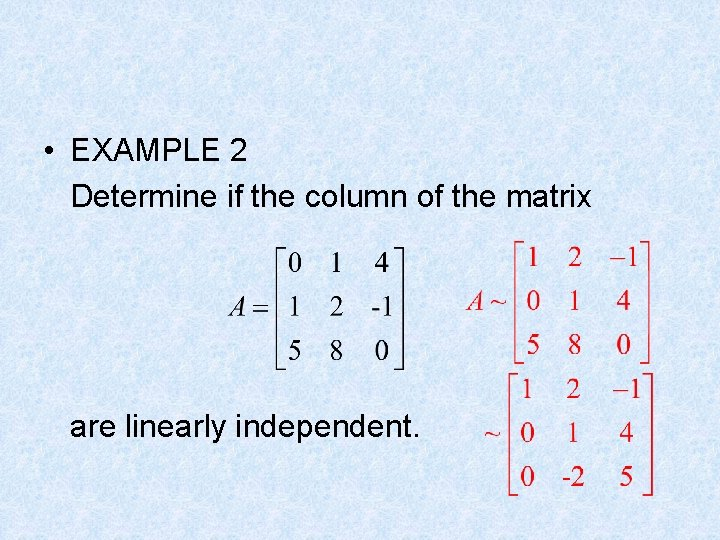 • EXAMPLE 2 Determine if the column of the matrix are linearly independent.