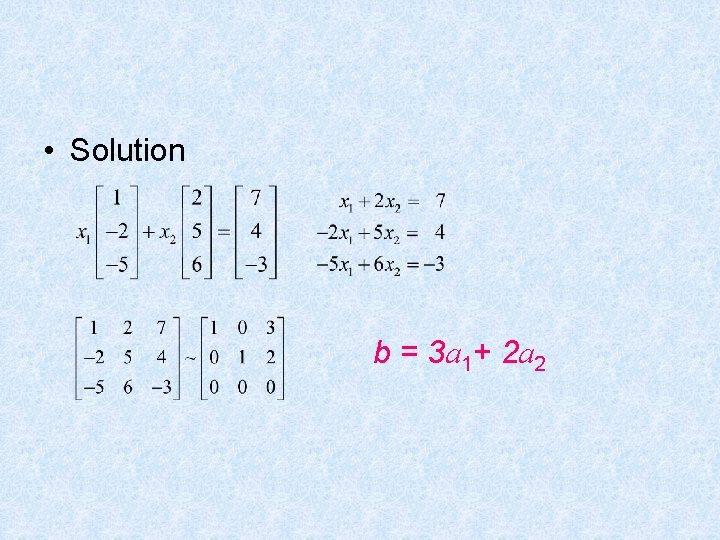 • Solution b = 3 a 1+ 2 a 2