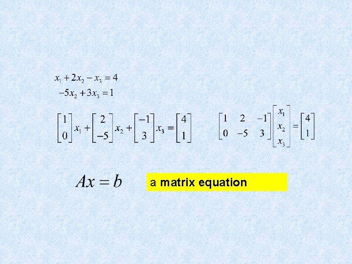 a matrix equation