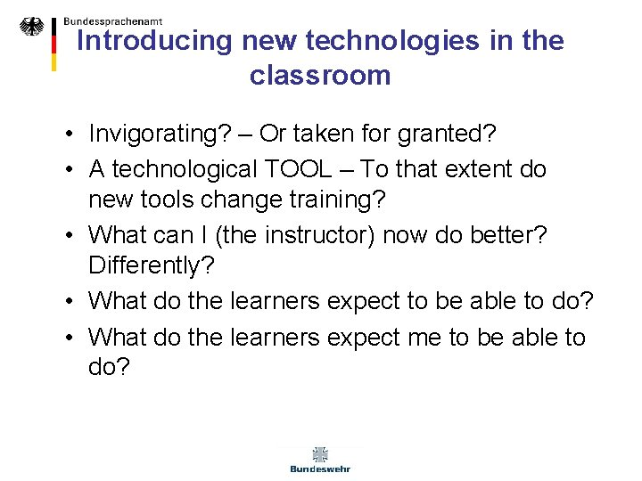 Introducing new technologies in the classroom • Invigorating? – Or taken for granted? •