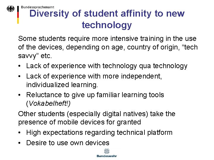 Diversity of student affinity to new technology Some students require more intensive training in