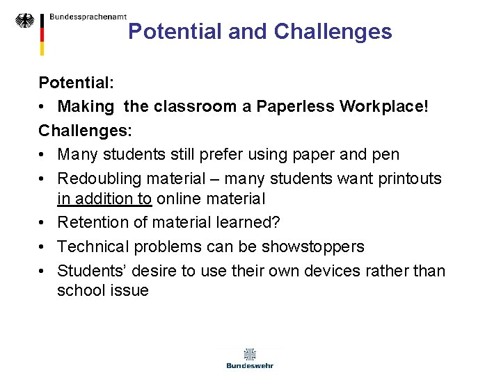 Potential and Challenges Potential: • Making the classroom a Paperless Workplace! Challenges: • Many