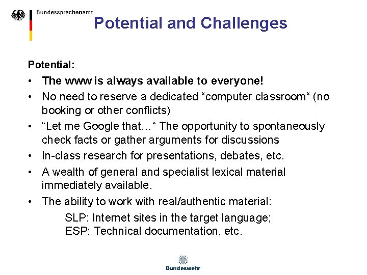 Potential and Challenges Potential: • The www is always available to everyone! • No