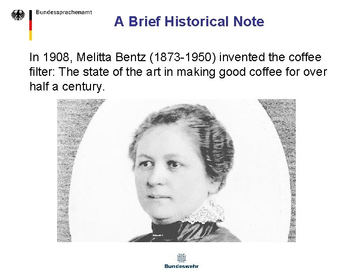 A Brief Historical Note In 1908, Melitta Bentz (1873 -1950) invented the coffee filter: