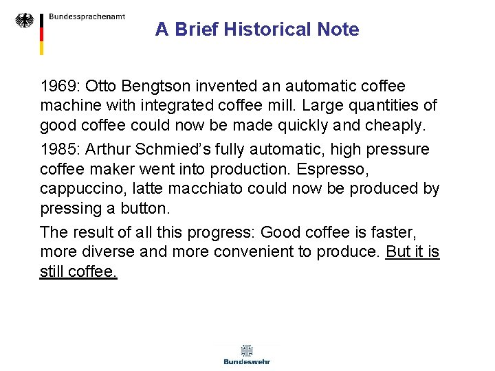 A Brief Historical Note 1969: Otto Bengtson invented an automatic coffee machine with integrated