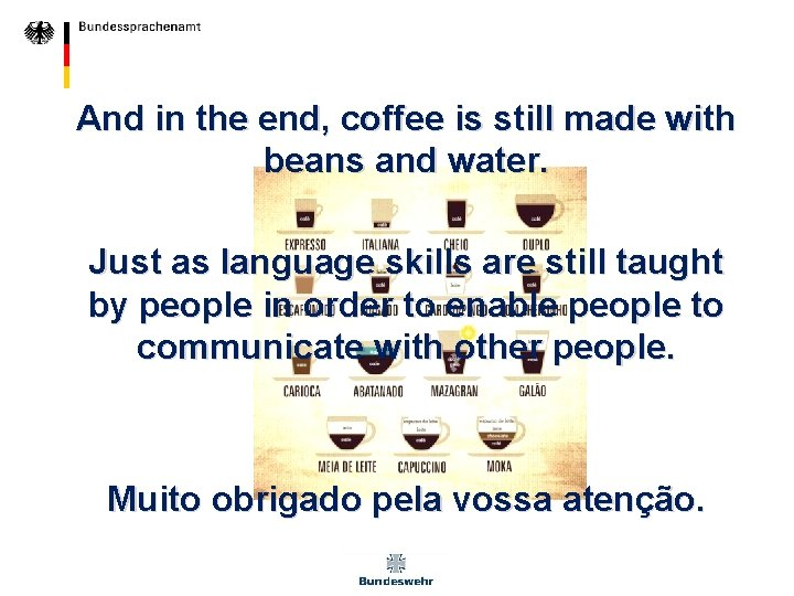 And in the end, coffee is still made with beans and water. Just as