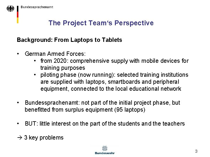 The Project Team's Perspective Background: From Laptops to Tablets • German Armed Forces: •