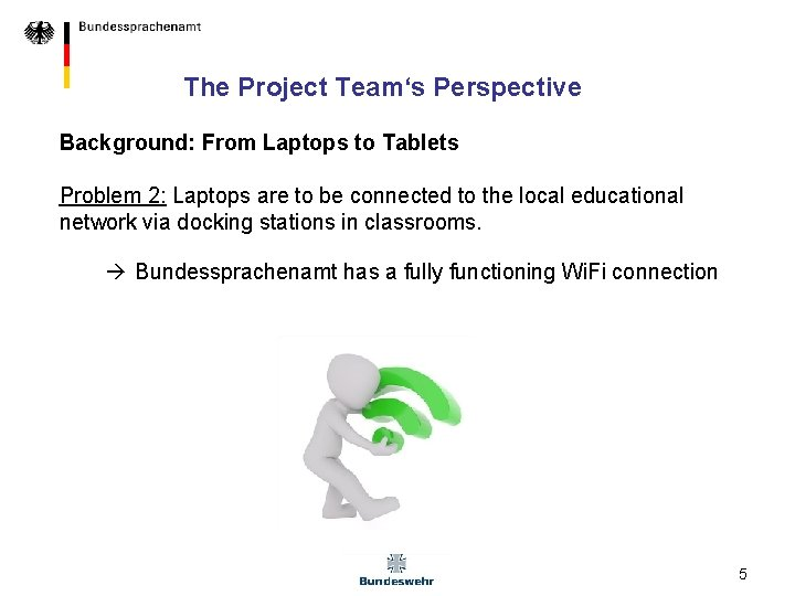The Project Team's Perspective Background: From Laptops to Tablets Problem 2: Laptops are to