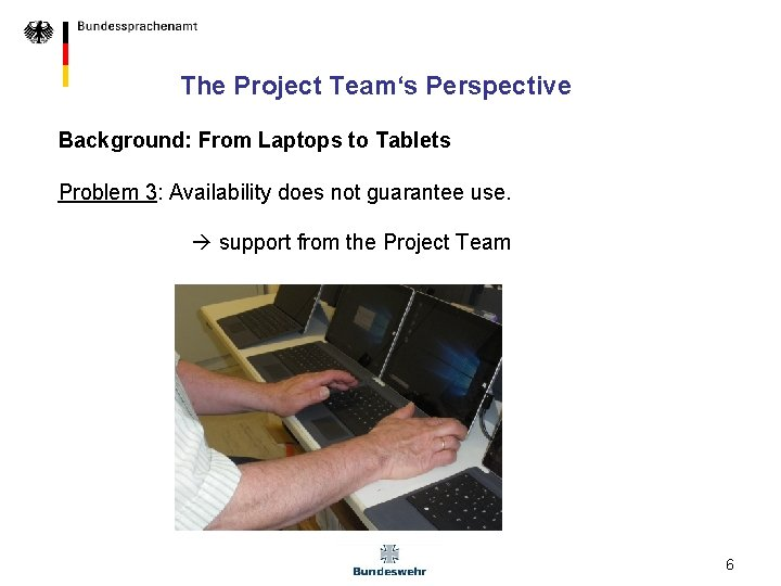 The Project Team's Perspective Background: From Laptops to Tablets Problem 3: Availability does not