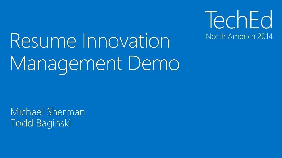 Resume Innovation Management Demo Michael Sherman Todd Baginski