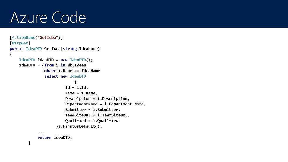 """Azure Code [Action. Name(""""Get. Idea"""")] [Http. Get] public Idea. DTO Get. Idea(string Idea. Name)"""