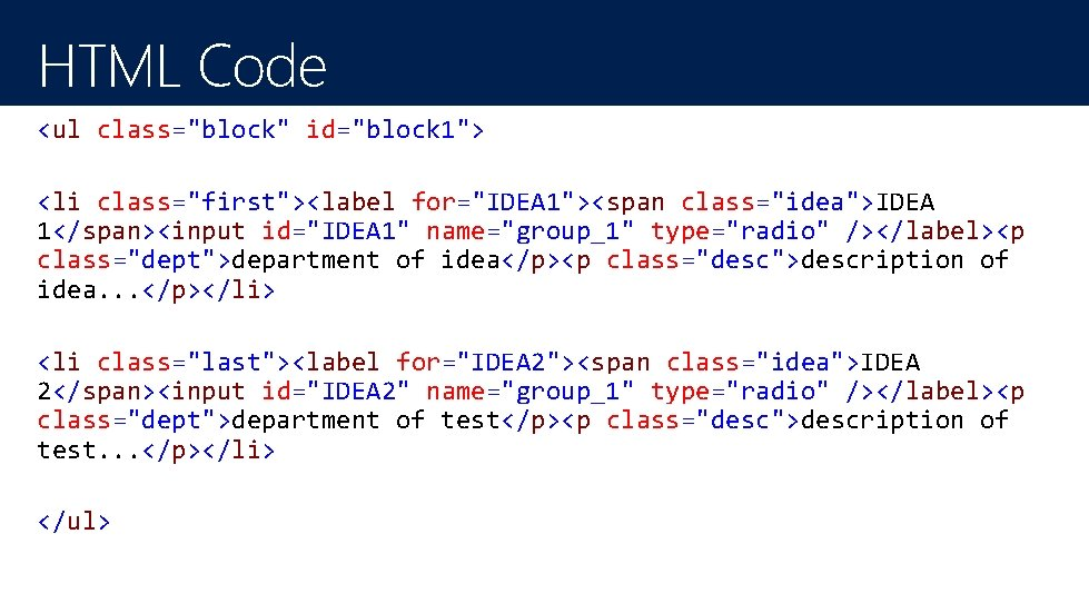 "HTML Code <ul class=""block"" id=""block 1""> <li class=""first""><label for=""IDEA 1""><span class=""idea"">IDEA 1</span><input id=""IDEA 1"""