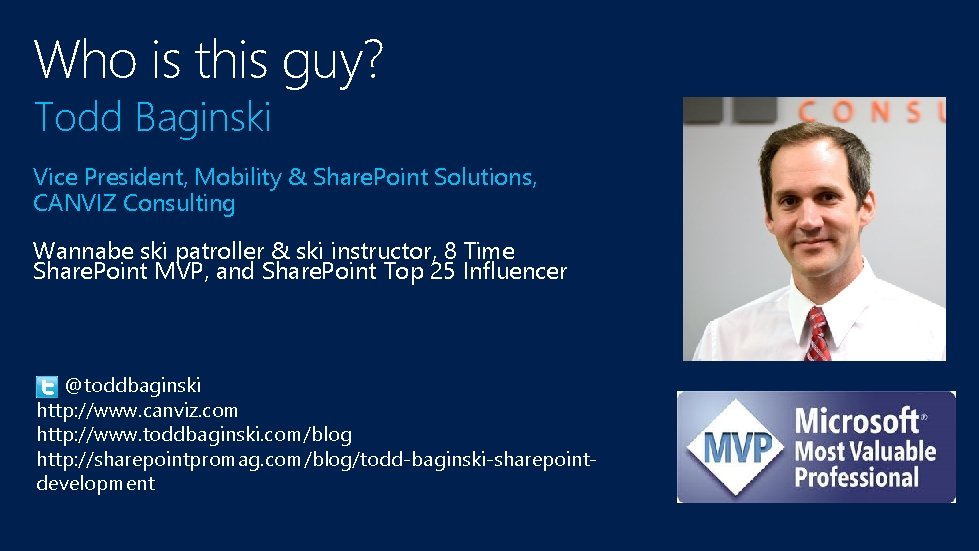 Who is this guy? Todd Baginski Vice President, Mobility & Share. Point Solutions, CANVIZ