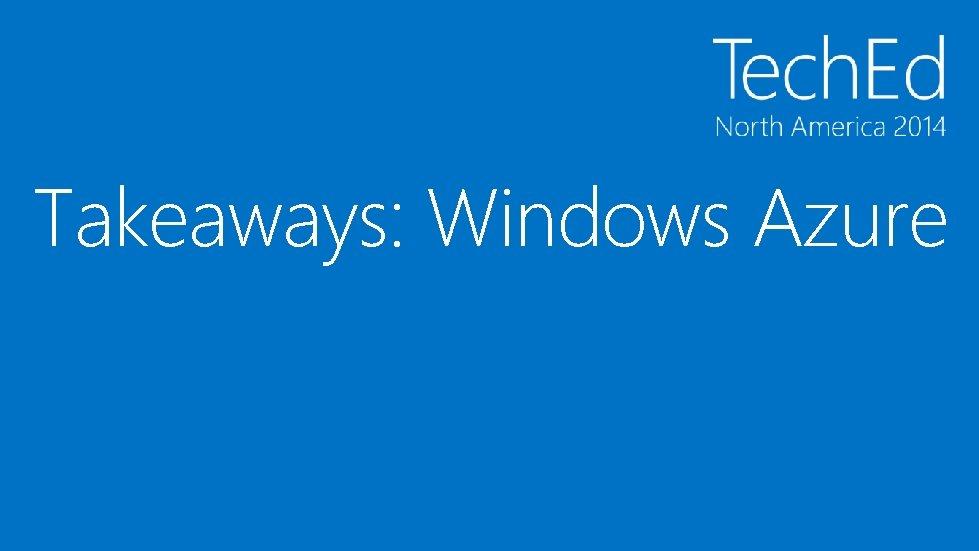 Takeaways: Windows Azure