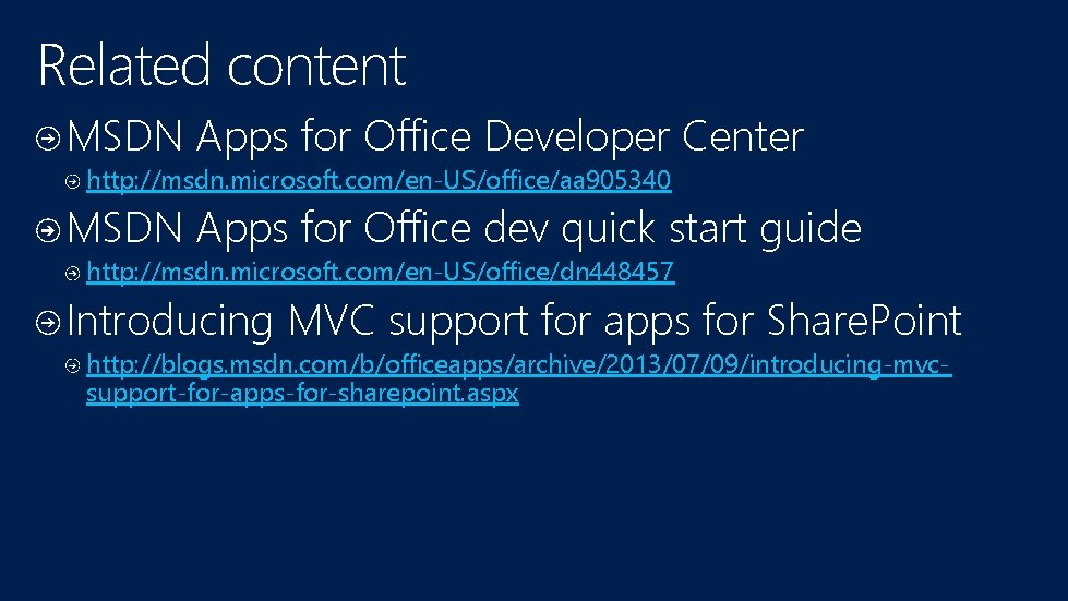 Related content MSDN Apps for Office Developer Center http: //msdn. microsoft. com/en-US/office/aa 905340 MSDN