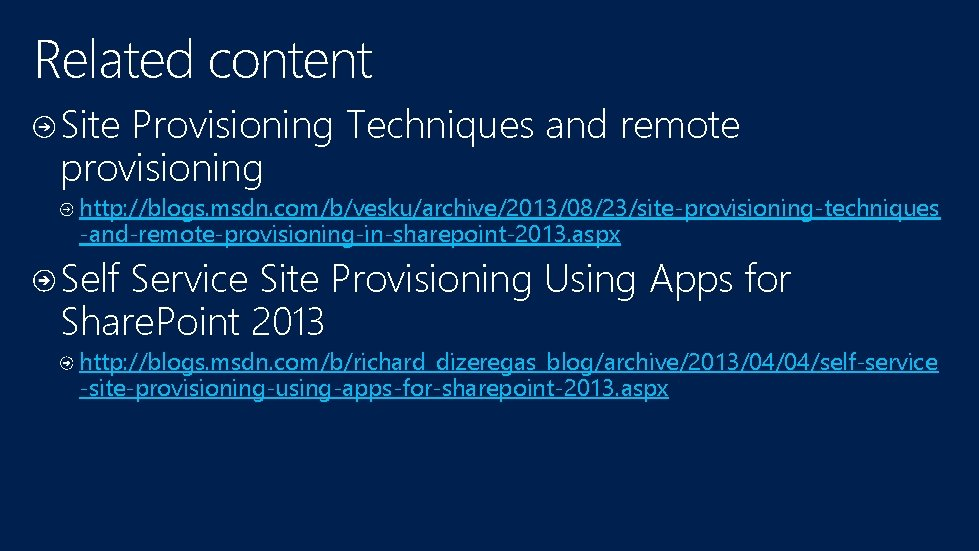 Related content Site Provisioning Techniques and remote provisioning http: //blogs. msdn. com/b/vesku/archive/2013/08/23/site-provisioning-techniques -and-remote-provisioning-in-sharepoint-2013. aspx
