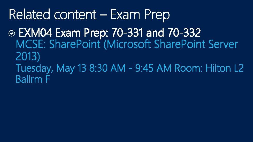 EXM 04 Exam Prep: 70 -331 and 70 -332