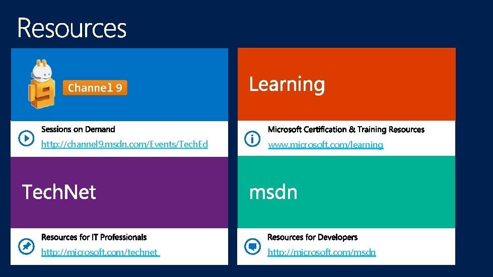 http: //channel 9. msdn. com/Events/Tech. Ed www. microsoft. com/learning http: //microsoft. com/technet http: //microsoft.