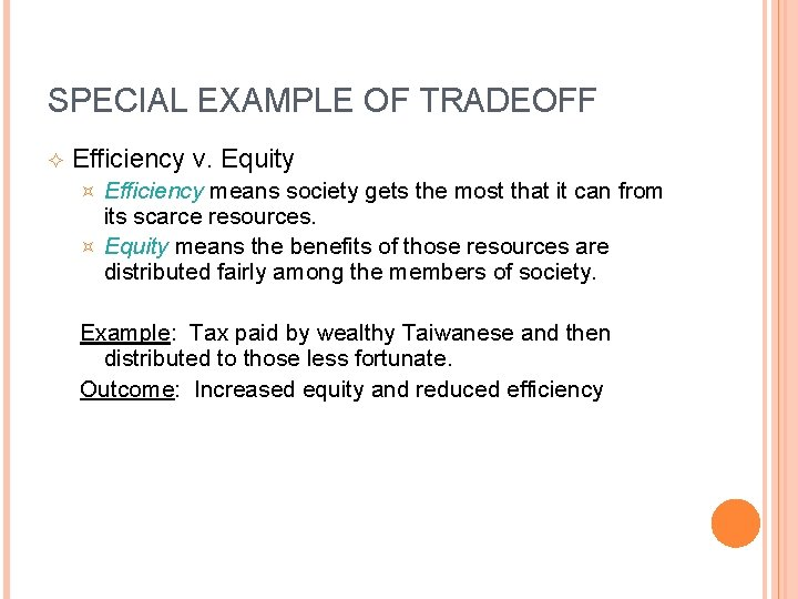 SPECIAL EXAMPLE OF TRADEOFF Efficiency v. Equity Efficiency means society gets the most that
