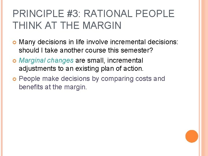 PRINCIPLE #3: RATIONAL PEOPLE THINK AT THE MARGIN Many decisions in life involve incremental