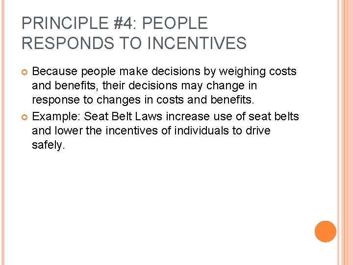 PRINCIPLE #4: PEOPLE RESPONDS TO INCENTIVES Because people make decisions by weighing costs and