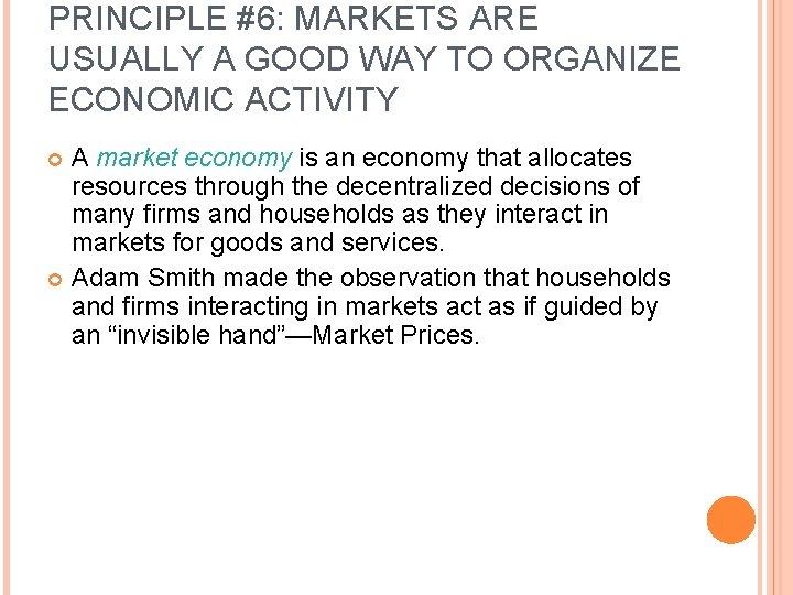 PRINCIPLE #6: MARKETS ARE USUALLY A GOOD WAY TO ORGANIZE ECONOMIC ACTIVITY A market