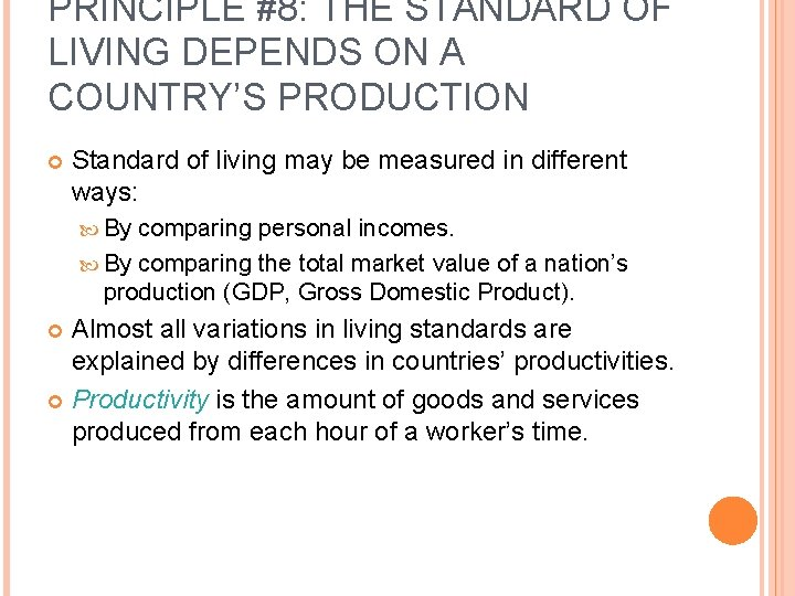 PRINCIPLE #8: THE STANDARD OF LIVING DEPENDS ON A COUNTRY'S PRODUCTION Standard of living