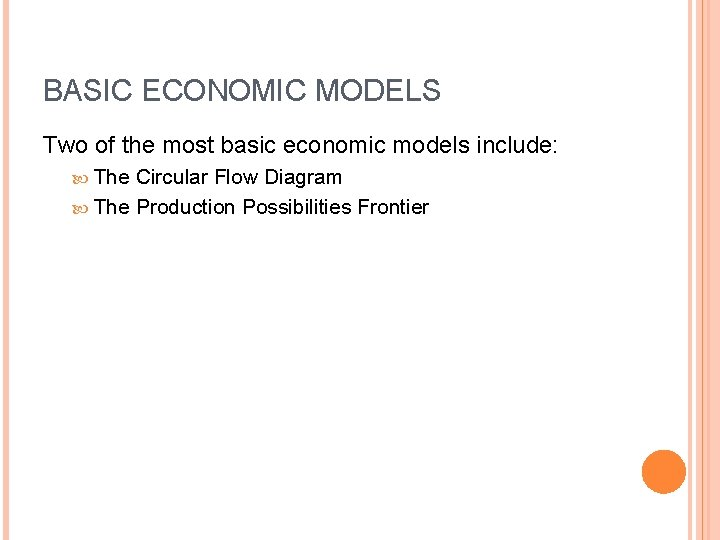 BASIC ECONOMIC MODELS Two of the most basic economic models include: The Circular Flow