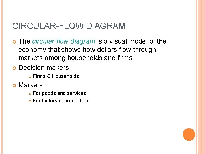 CIRCULAR-FLOW DIAGRAM The circular-flow diagram is a visual model of the economy that shows