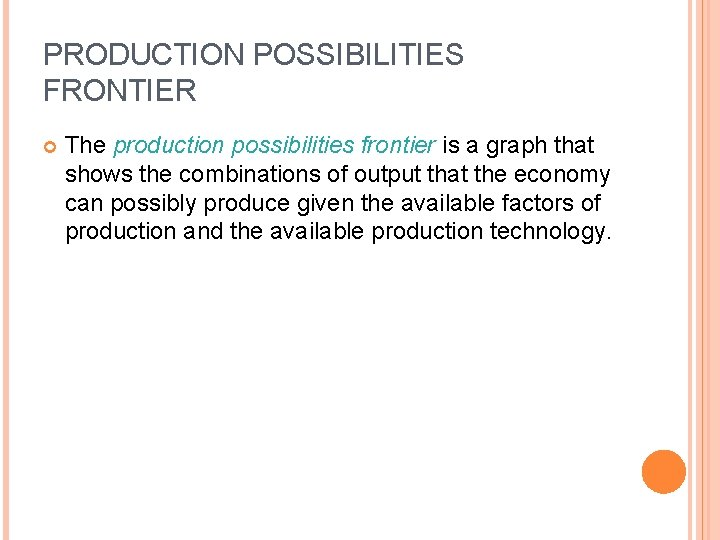 PRODUCTION POSSIBILITIES FRONTIER The production possibilities frontier is a graph that shows the combinations