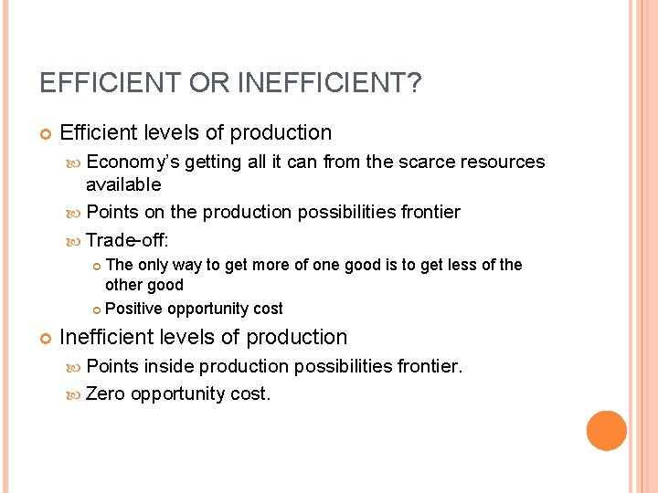 EFFICIENT OR INEFFICIENT? Efficient levels of production Economy's getting all it can from the