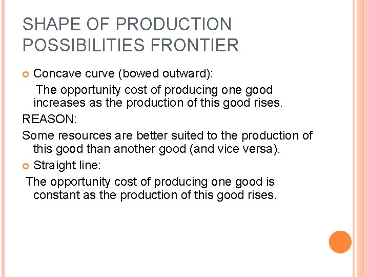 SHAPE OF PRODUCTION POSSIBILITIES FRONTIER Concave curve (bowed outward): The opportunity cost of producing