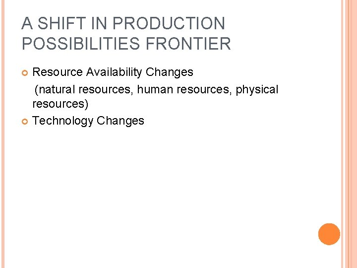 A SHIFT IN PRODUCTION POSSIBILITIES FRONTIER Resource Availability Changes (natural resources, human resources, physical