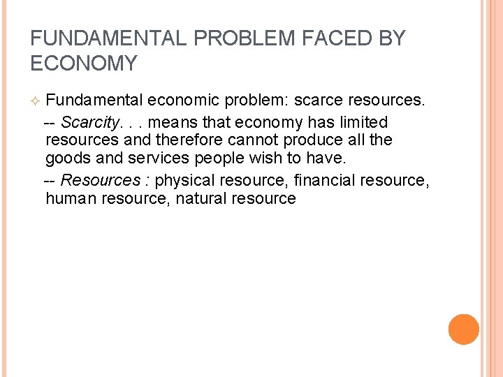 FUNDAMENTAL PROBLEM FACED BY ECONOMY Fundamental economic problem: scarce resources. -- Scarcity. . .