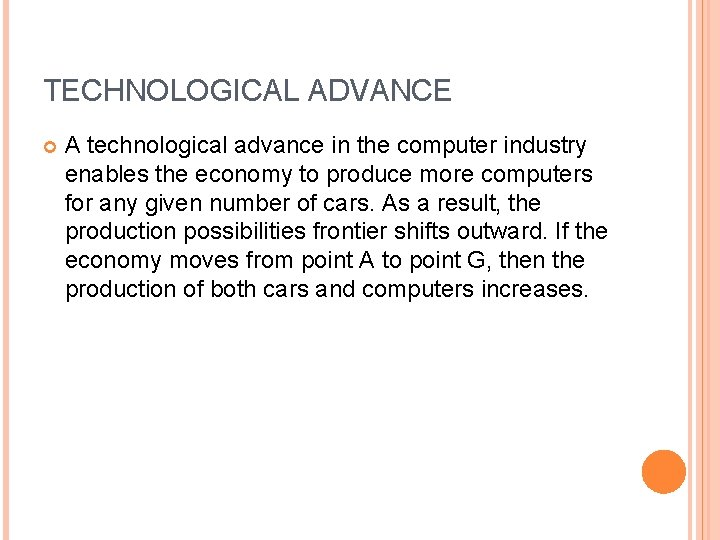 TECHNOLOGICAL ADVANCE A technological advance in the computer industry enables the economy to produce