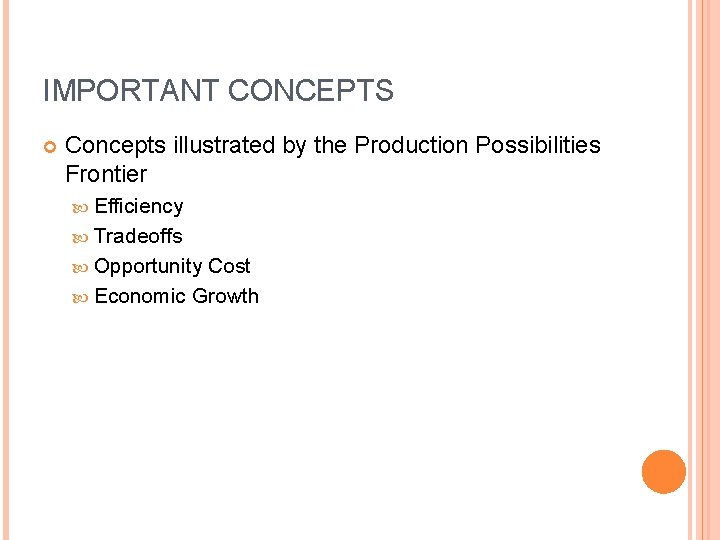 IMPORTANT CONCEPTS Concepts illustrated by the Production Possibilities Frontier Efficiency Tradeoffs Opportunity Cost Economic