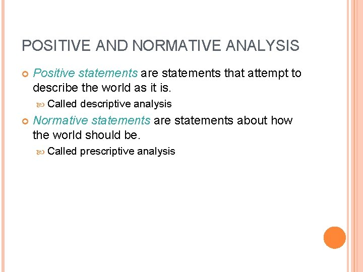 POSITIVE AND NORMATIVE ANALYSIS Positive statements are statements that attempt to describe the world