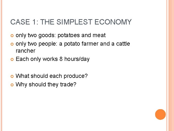 CASE 1: THE SIMPLEST ECONOMY only two goods: potatoes and meat only two people: