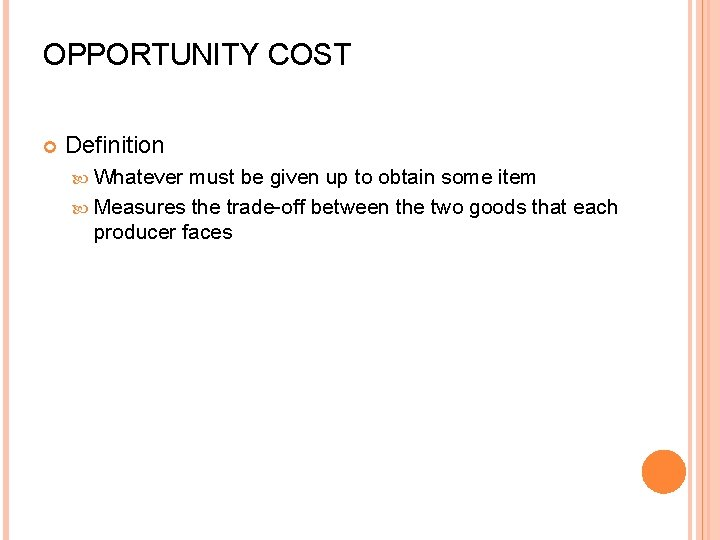 OPPORTUNITY COST Definition Whatever must be given up to obtain some item Measures the