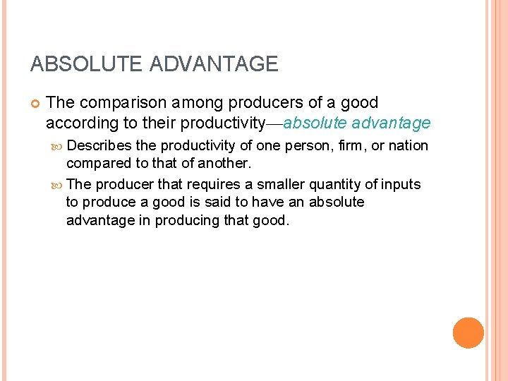 ABSOLUTE ADVANTAGE The comparison among producers of a good according to their productivity—absolute advantage