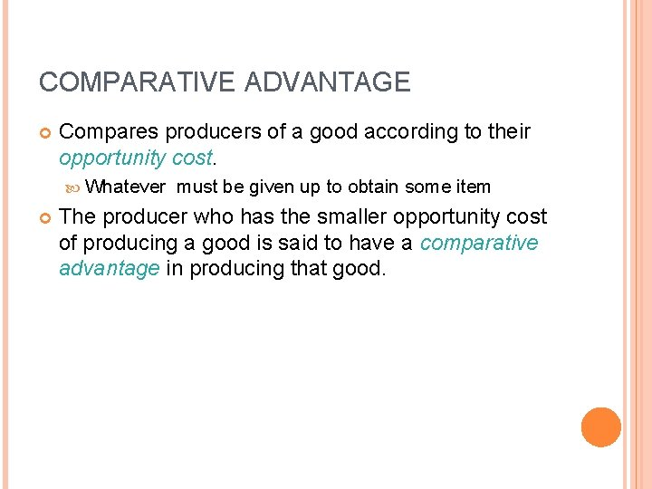 COMPARATIVE ADVANTAGE Compares producers of a good according to their opportunity cost. Whatever must