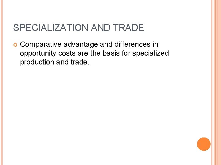 SPECIALIZATION AND TRADE Comparative advantage and differences in opportunity costs are the basis for
